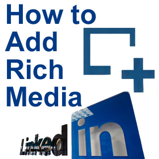 How To Add Rich Media Files to LinkedIn Profiles